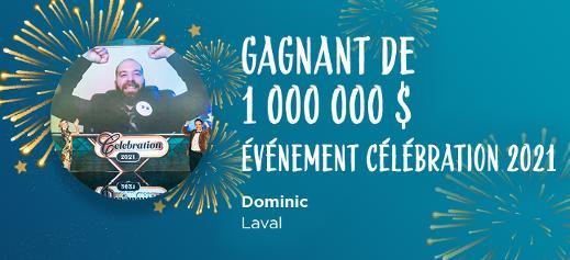 Gagnant de 1 000 000 $ Événemnt Célébration 2021 - Dominic, Laval