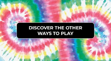 Discover the other ways to play