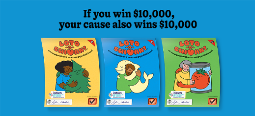If you win $10,000, your cause also wins $10,000 - Loto-o-suivant