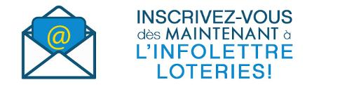 Abonnez-vous dès maintenant à l'infolettre Loteries!