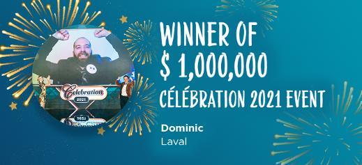 Winner of $1,000,000 Célébration 2021 event - Dominic, Laval